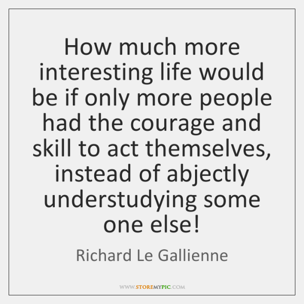 How much more interesting life would be if only more people had ...