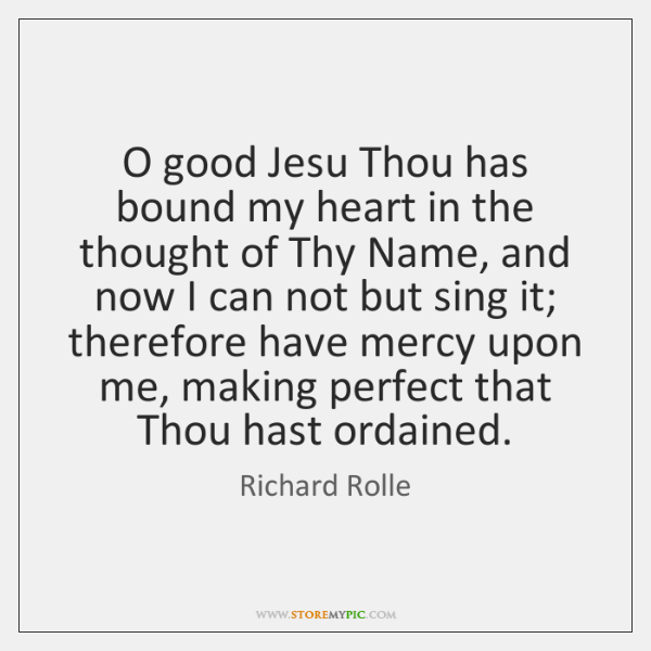 O good Jesu Thou has bound my heart in the thought of ...