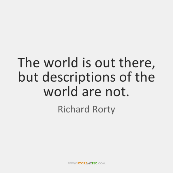 The world is out there, but descriptions of the world are not.