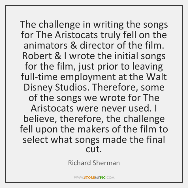 The challenge in writing the songs for The Aristocats truly fell on ...