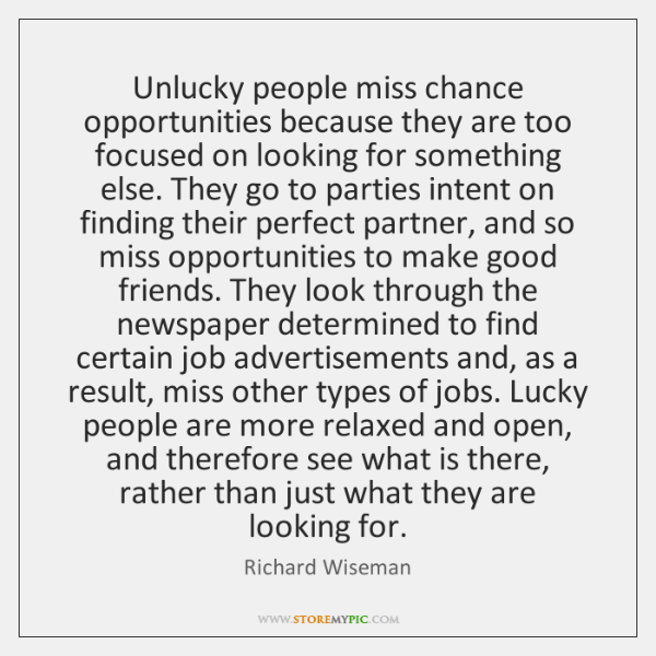 Unlucky people miss chance opportunities because they are too focused on looking ...