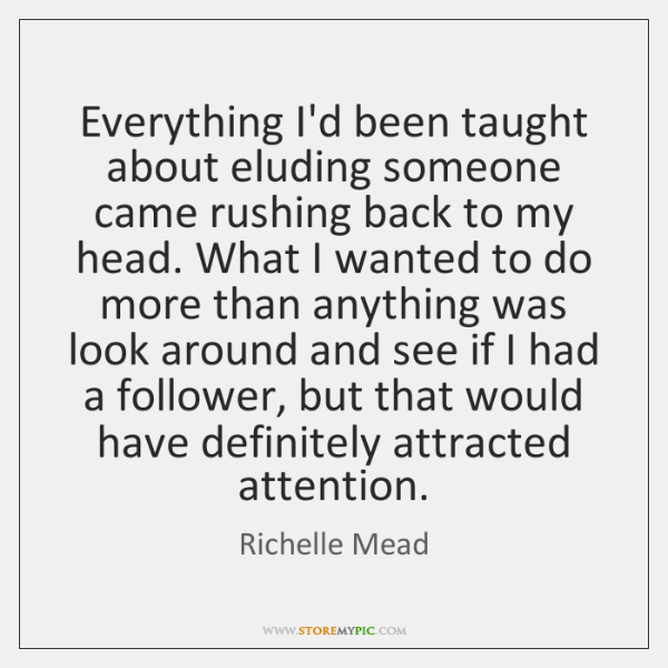 Everything I'd been taught about eluding someone came rushing back to my ...