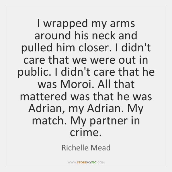I wrapped my arms around his neck and pulled him closer. I ...