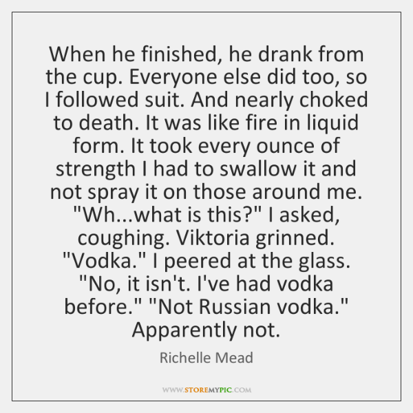 When he finished, he drank from the cup. Everyone else did too, ...