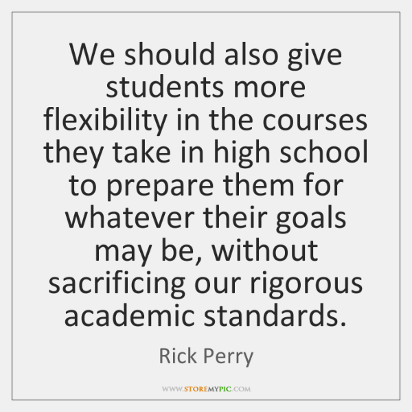 We should also give students more flexibility in the courses they take ...