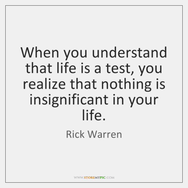 When you understand that life is a test, you realize that nothing ...