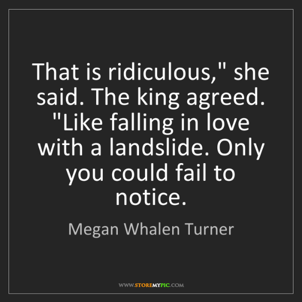 "Megan Whalen Turner: That is ridiculous,"" she said. The king agreed. ""Like..."