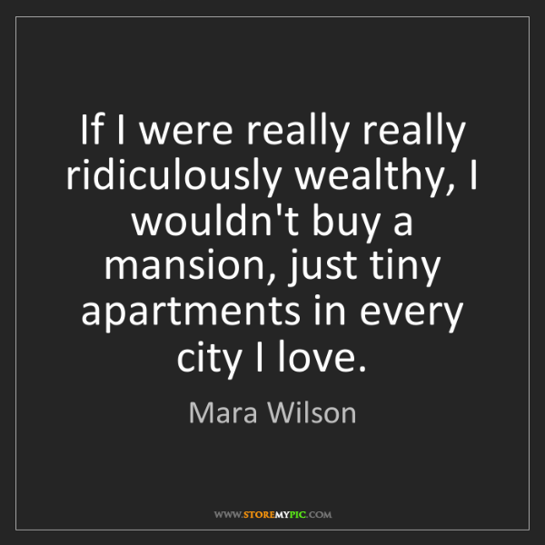 Mara Wilson: If I were really really ridiculously wealthy, I wouldn't...