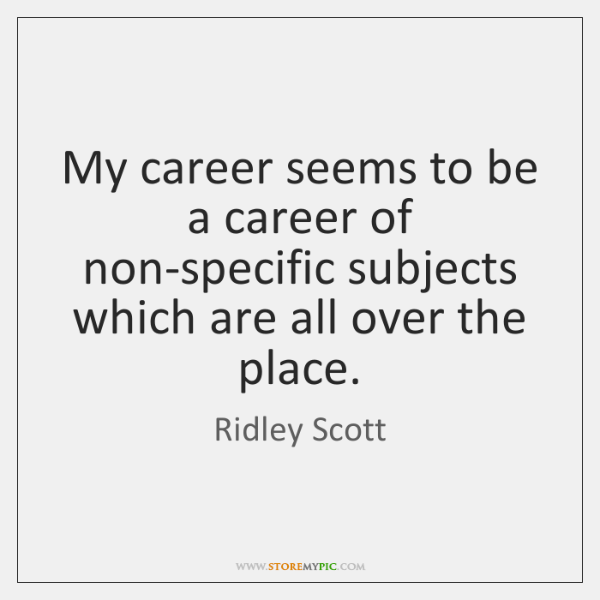 My career seems to be a career of non-specific subjects which are ...