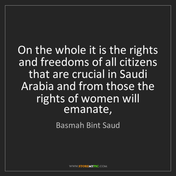 Basmah Bint Saud: On the whole it is the rights and freedoms of all citizens...