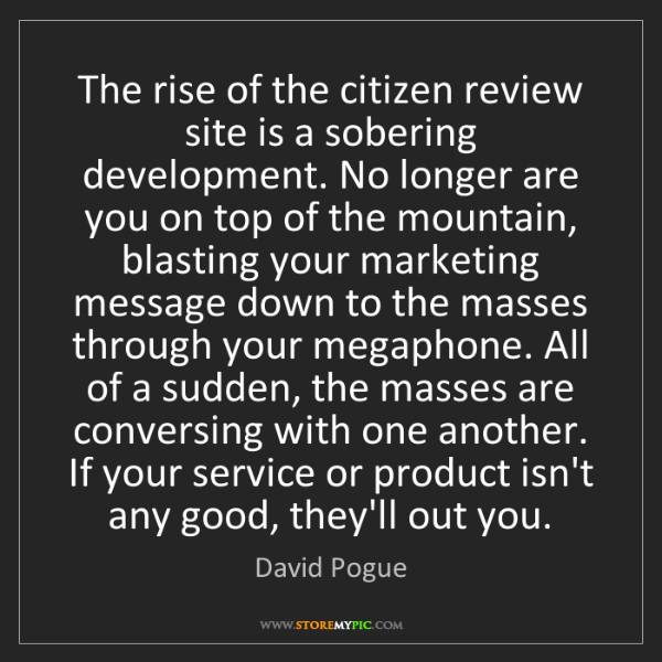 David Pogue: The rise of the citizen review site is a sobering development....