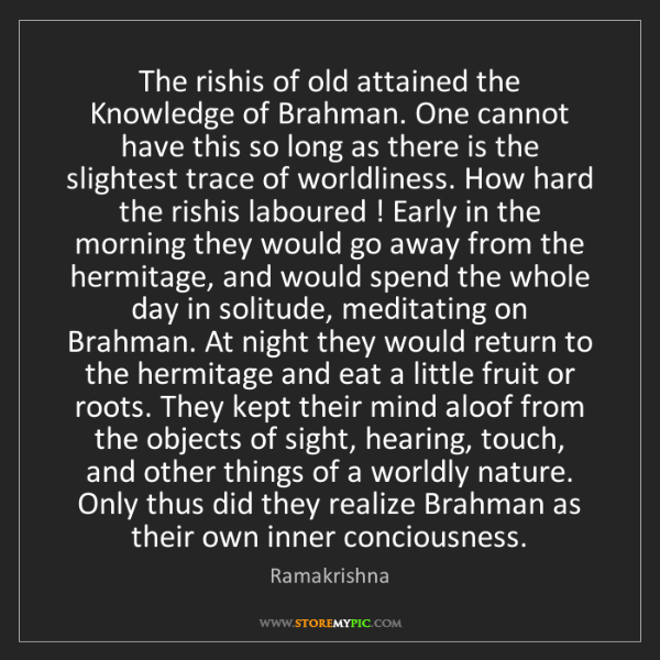 Ramakrishna: The rishis of old attained the Knowledge of Brahman....