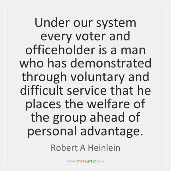 Under our system every voter and officeholder is a man who has ...