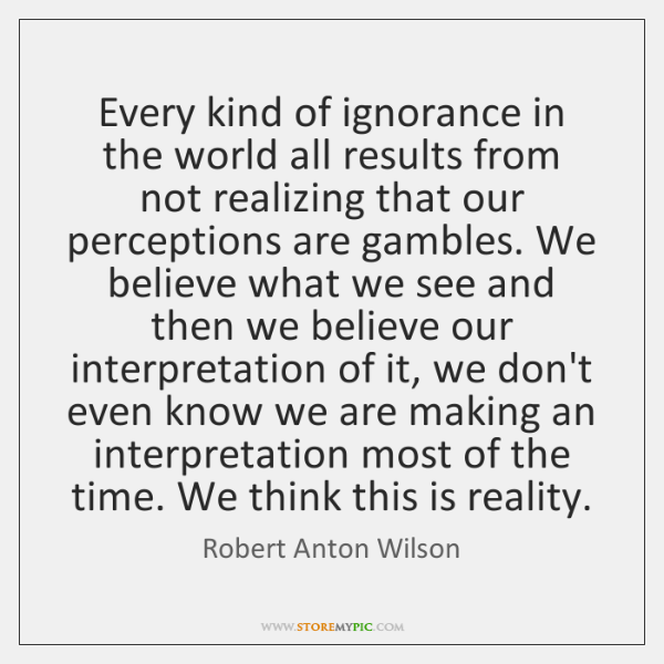 Every kind of ignorance in the world all results from not realizing ...