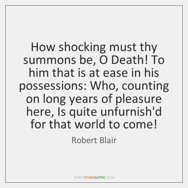 How shocking must thy summons be, O Death! To him that is ...