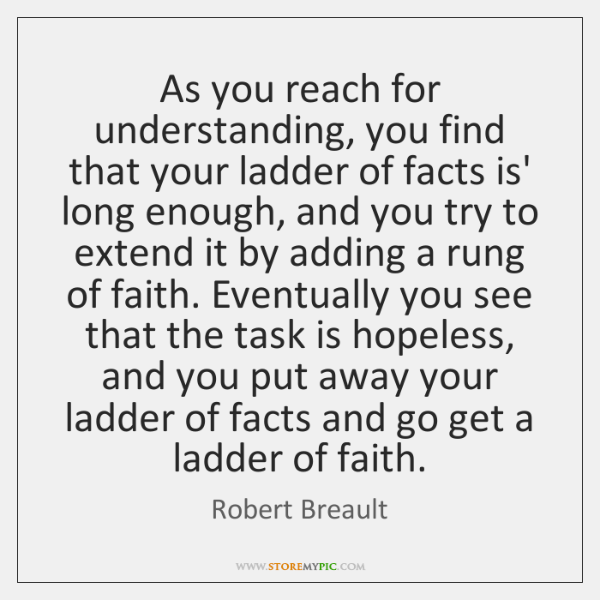 As you reach for understanding, you find that your ladder of facts ...