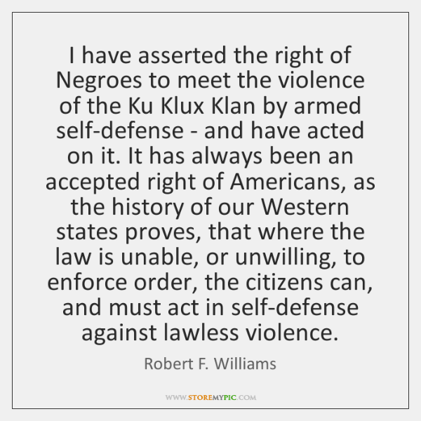 I have asserted the right of Negroes to meet the violence of ...