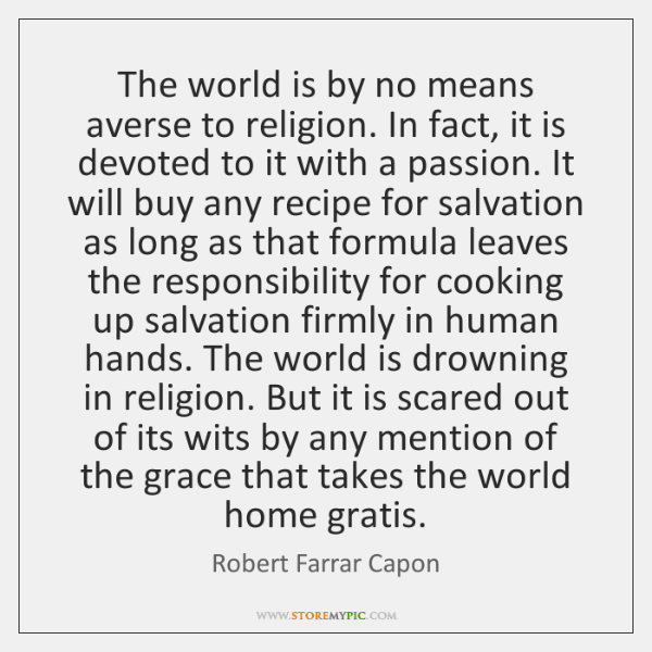 The world is by no means averse to religion. In fact, it ...