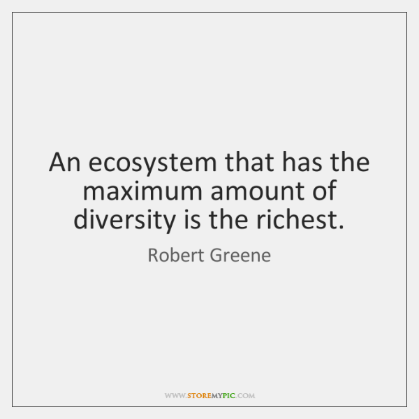 An ecosystem that has the maximum amount of diversity is the richest.