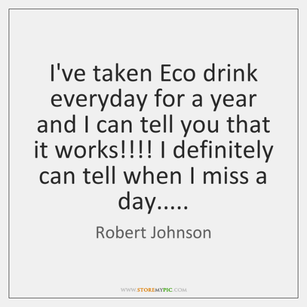 I've taken Eco drink everyday for a year and I can tell ...