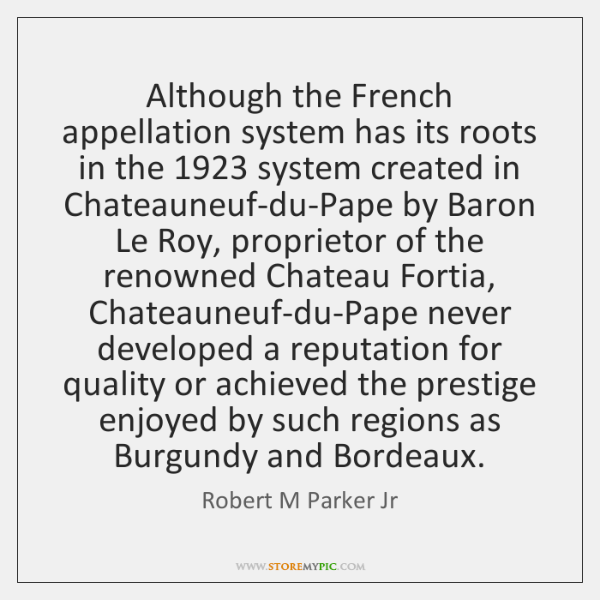 Although the French appellation system has its roots in the 1923 system created ...