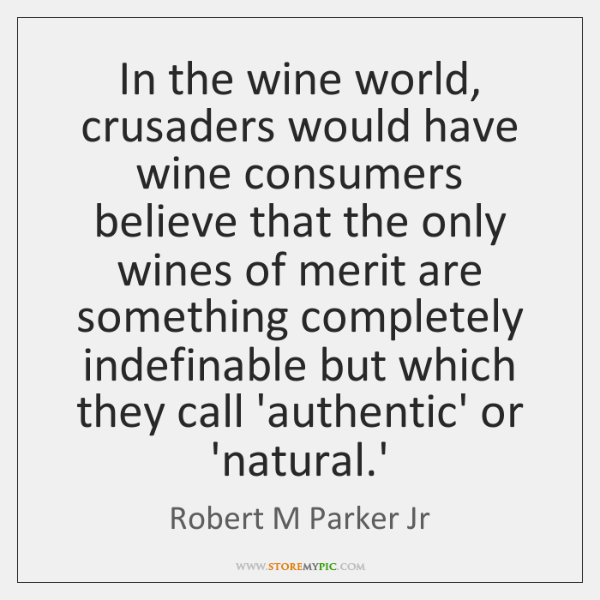 In the wine world, crusaders would have wine consumers believe that the ...