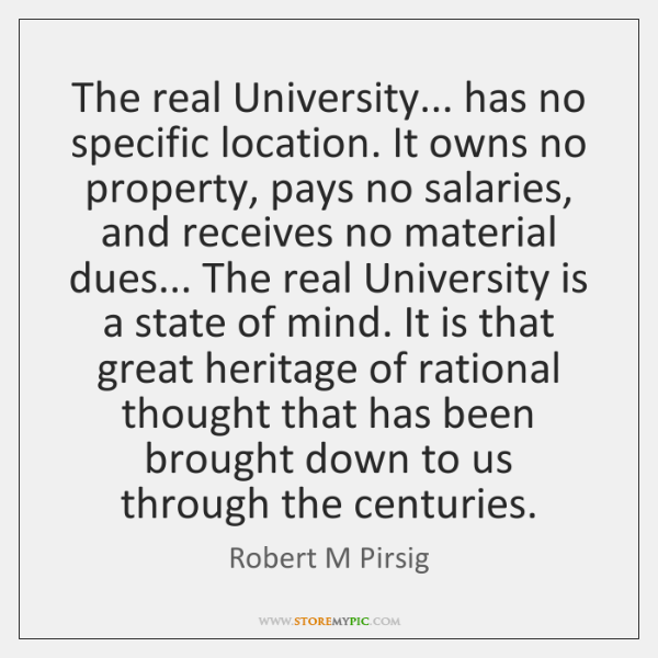 The real University... has no specific location. It owns no property, pays ...