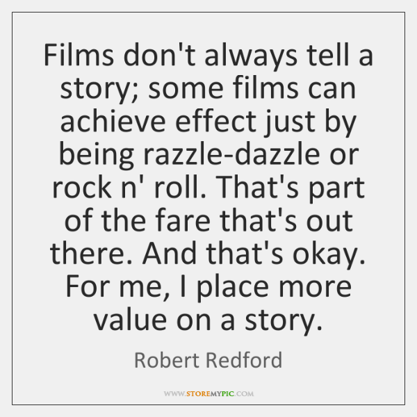 Films don't always tell a story; some films can achieve effect just ...