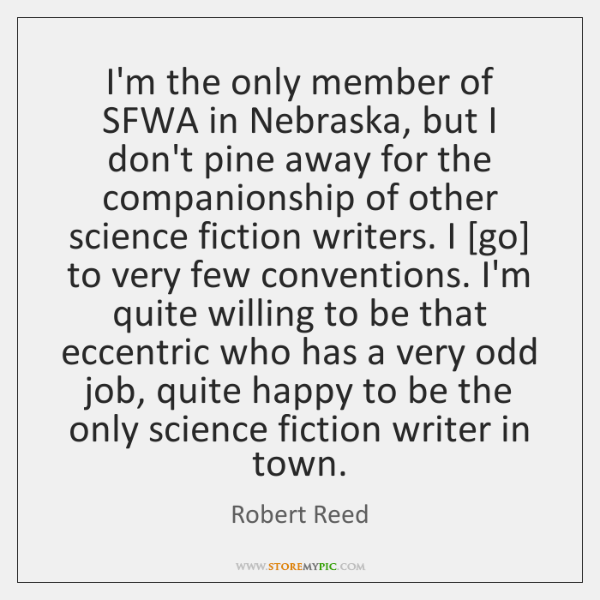 I'm the only member of SFWA in Nebraska, but I don't pine ...