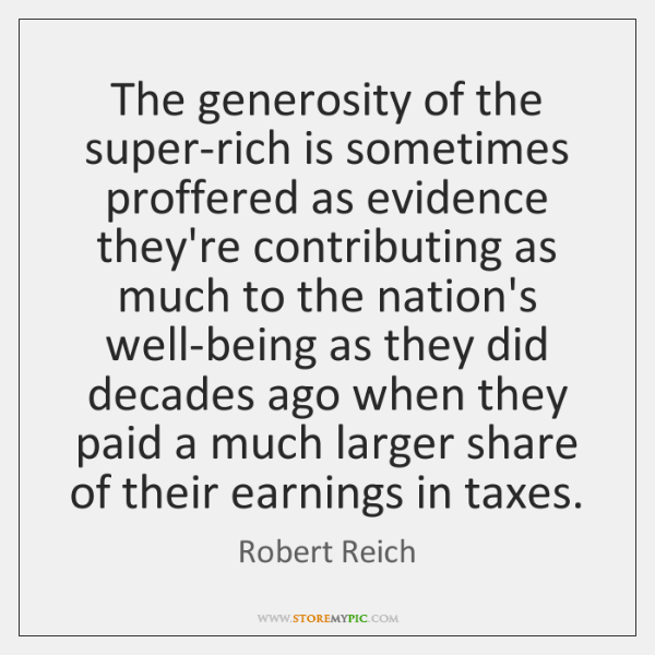 The generosity of the super-rich is sometimes proffered as evidence they're contributing ...