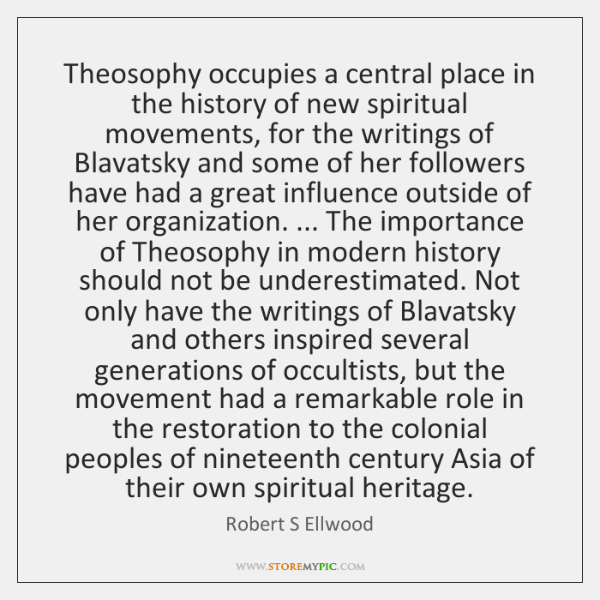 Theosophy occupies a central place in the history of new spiritual movements, ...