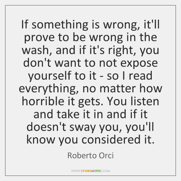 If something is wrong, it'll prove to be wrong in the wash, ...