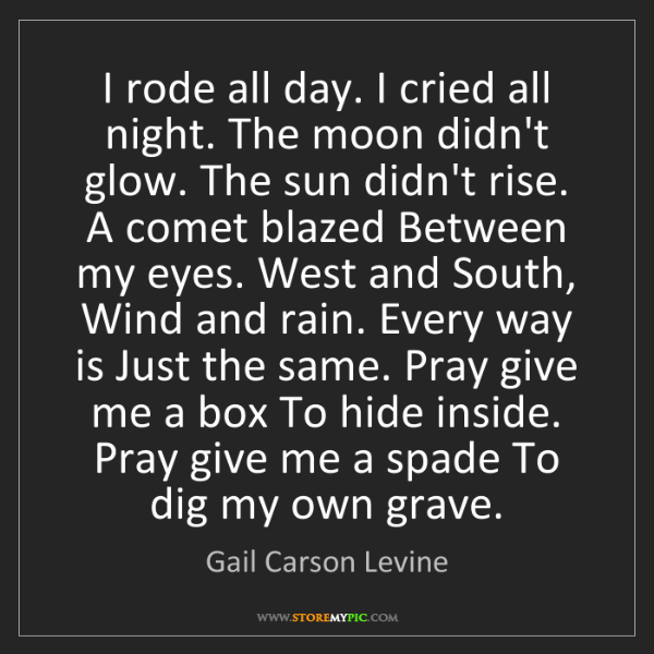 Gail Carson Levine: I rode all day. I cried all night. The moon didn't glow....
