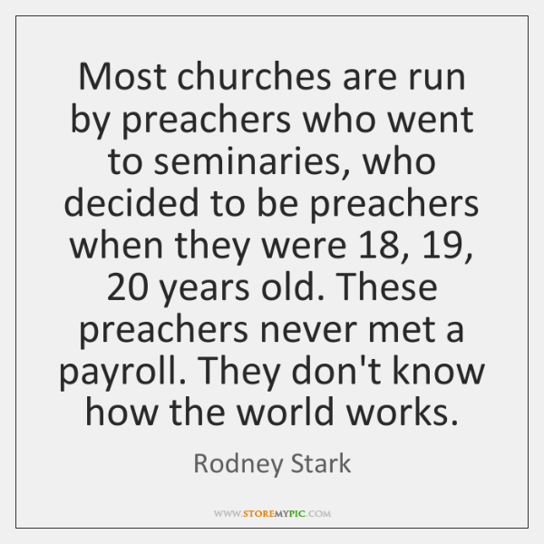 Most churches are run by preachers who went to seminaries, who decided ...