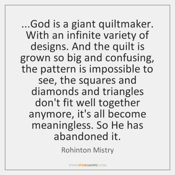 ...God is a giant quiltmaker. With an infinite variety of designs. And ...