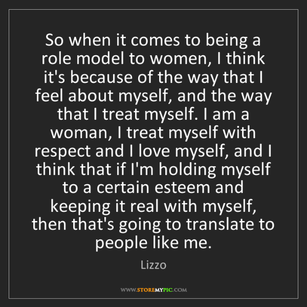 Lizzo: So when it comes to being a role model to women, I think...