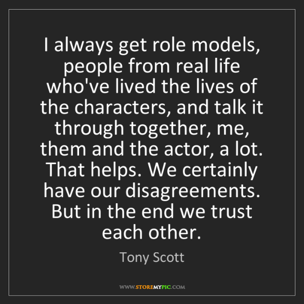 Tony Scott: I always get role models, people from real life who've...