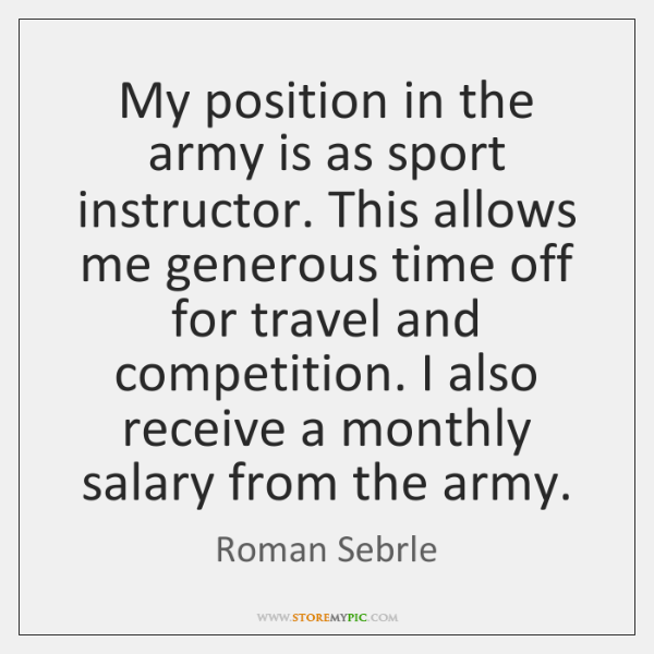 My position in the army is as sport instructor. This allows me ...