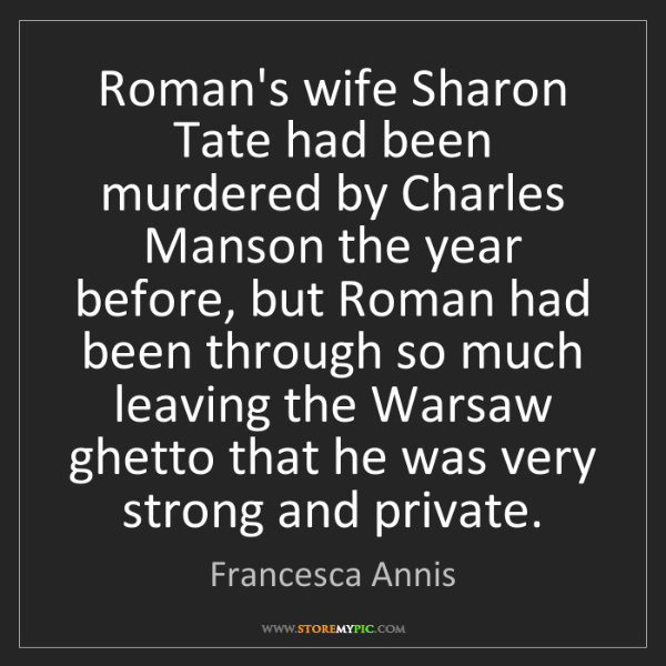 Francesca Annis: Roman's wife Sharon Tate had been murdered by Charles...