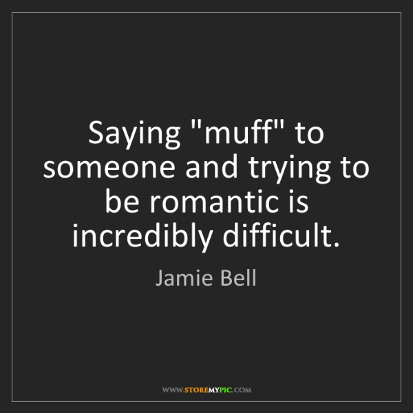 """Jamie Bell: Saying """"muff"""" to someone and trying to be romantic is..."""