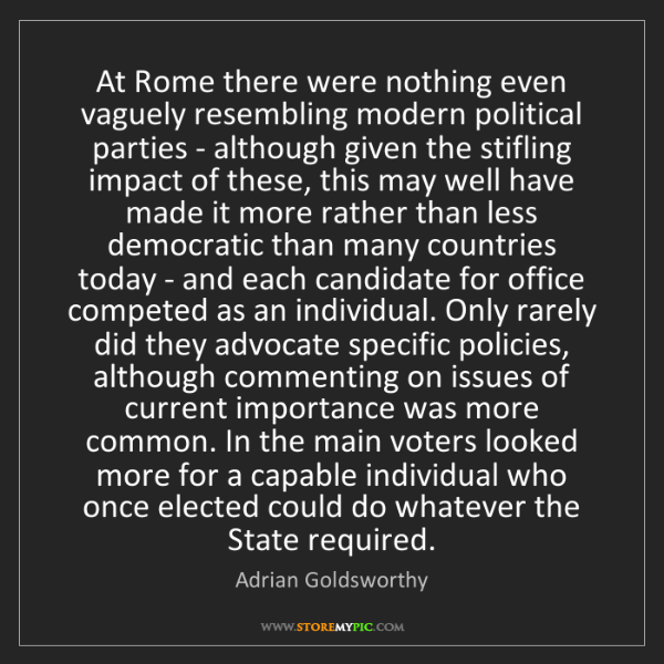 Adrian Goldsworthy: At Rome there were nothing even vaguely resembling modern...