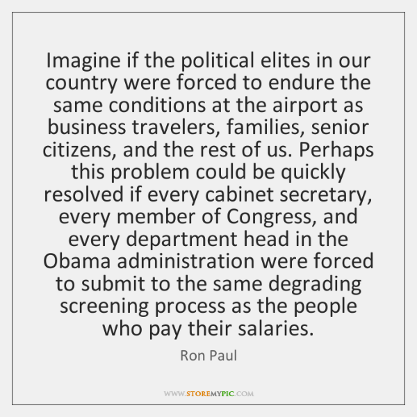 Imagine if the political elites in our country were forced to endure ...