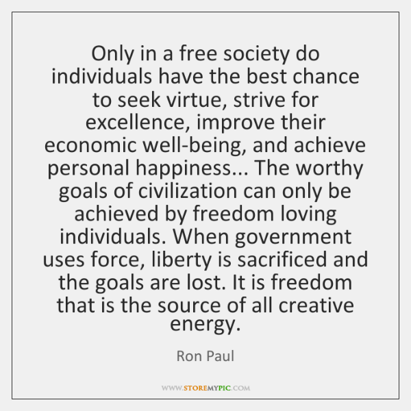 Only in a free society do individuals have the best chance to ...