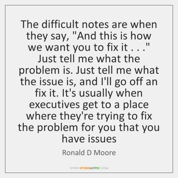 """The difficult notes are when they say, """"And this is how we ..."""