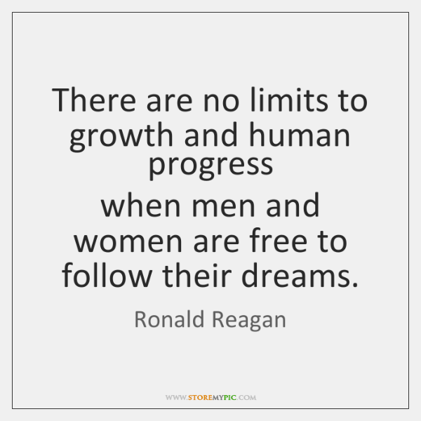 There are no limits to growth and human progress   when men and ...