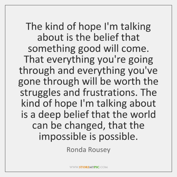 The kind of hope I'm talking about is the belief that something ...