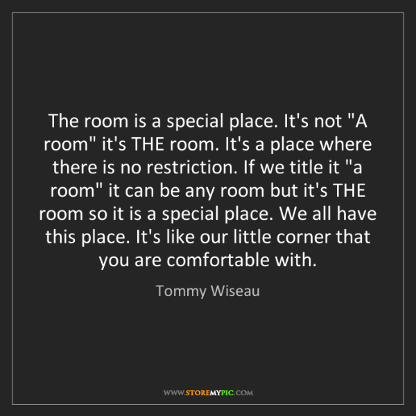 "Tommy Wiseau: The room is a special place. It's not ""A room"" it's THE..."