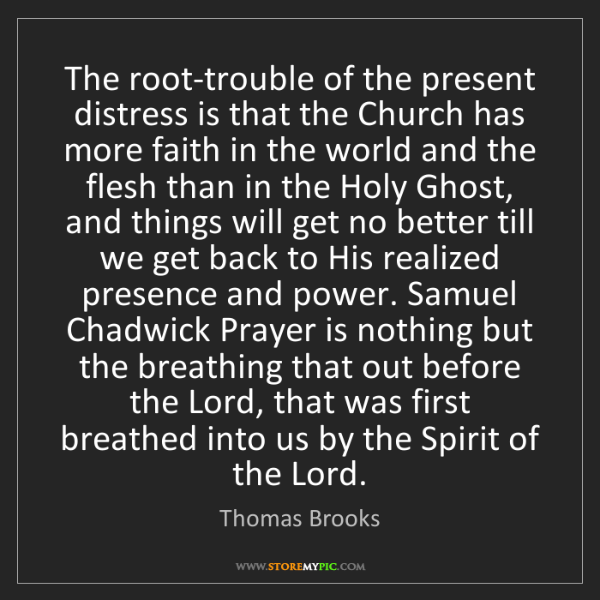 Thomas Brooks: The root-trouble of the present distress is that the...