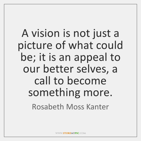 A vision is not just a picture of what could be; it ...