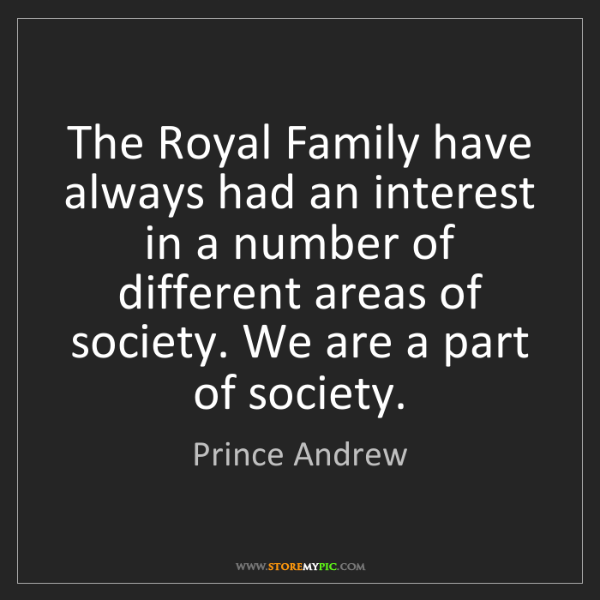 Prince Andrew: The Royal Family have always had an interest in a number...